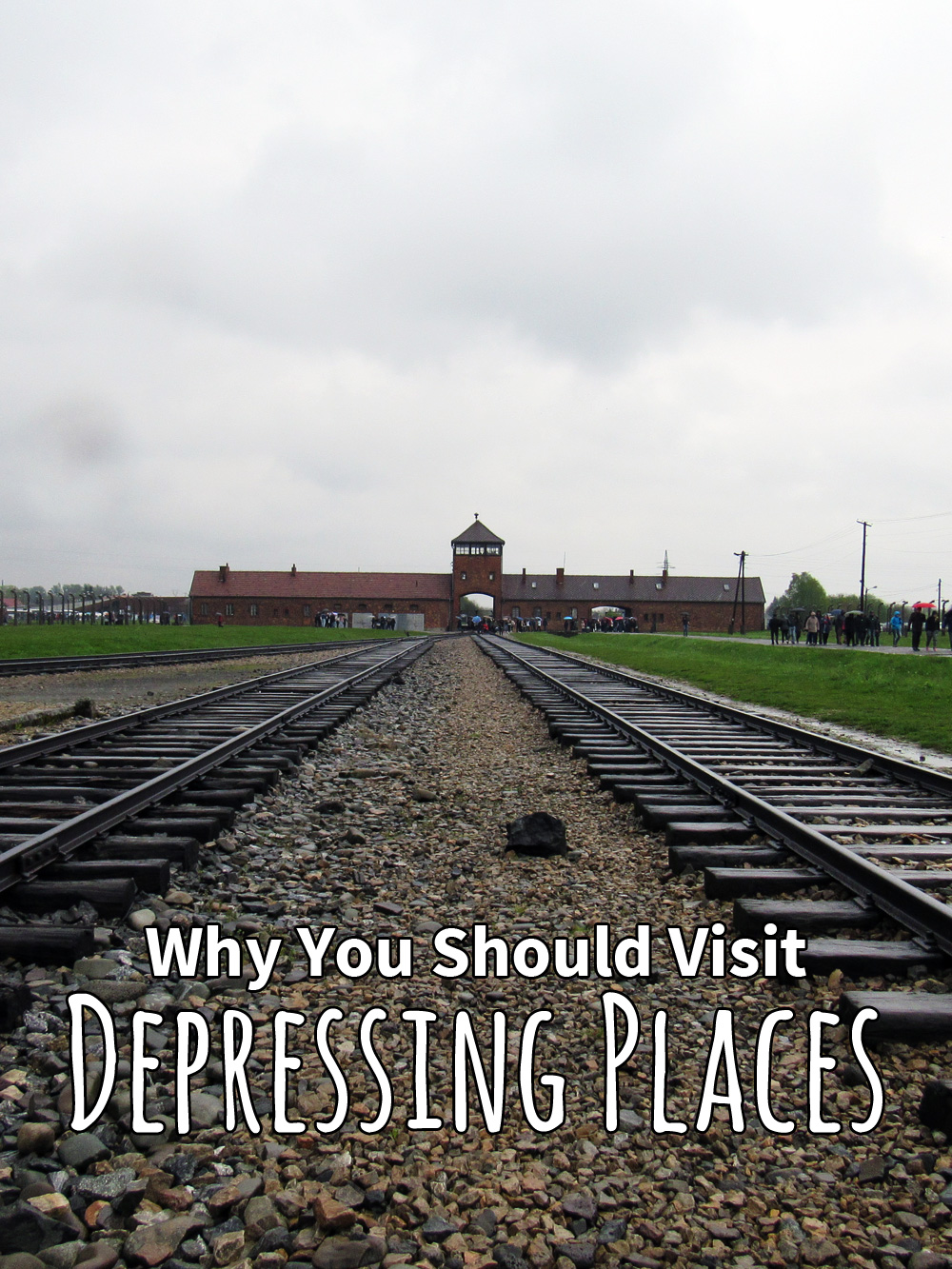 Why You Should Visit Depressing Places