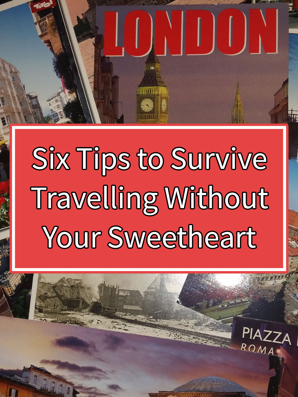 Six Tips to Survive Travelling Without Your Sweetheart