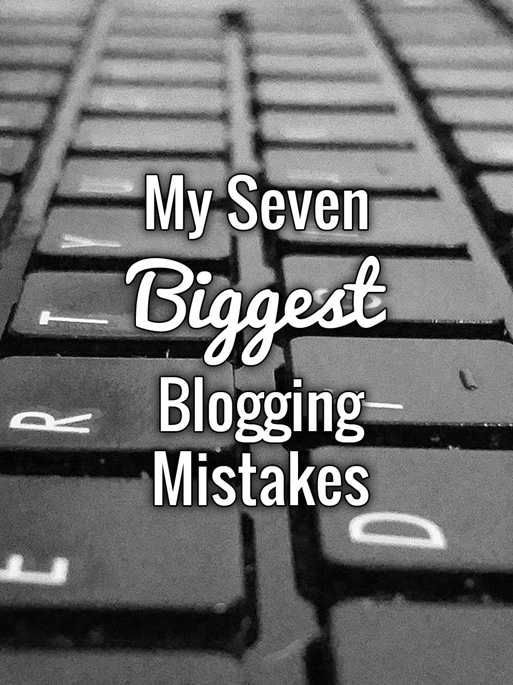 My Seven Biggest Blogging Mistakes!