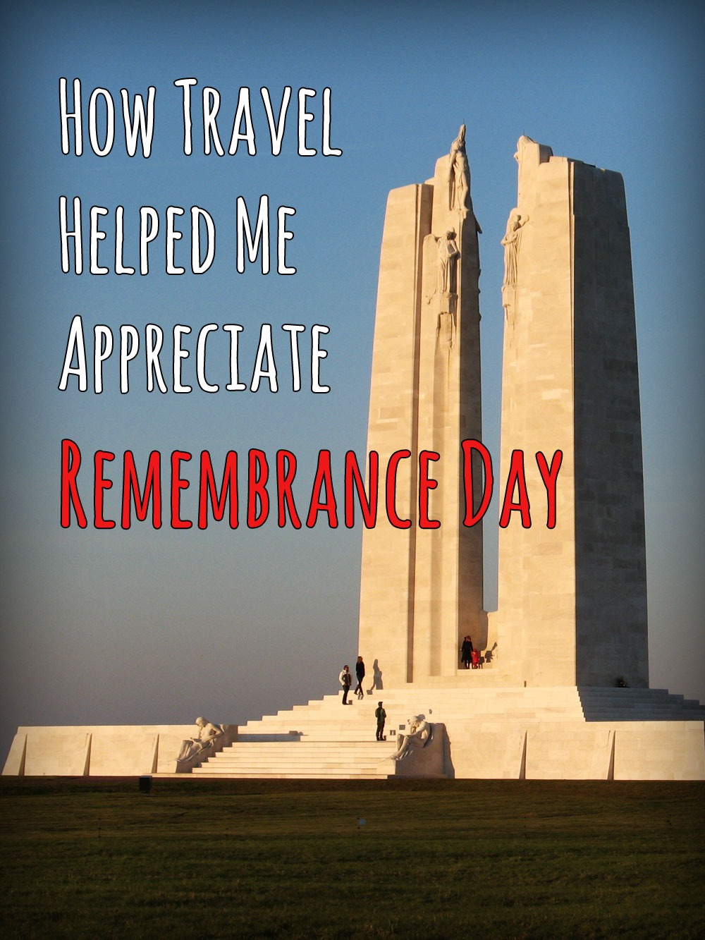 How Travel Helped Me Appreciate Remembrance Day