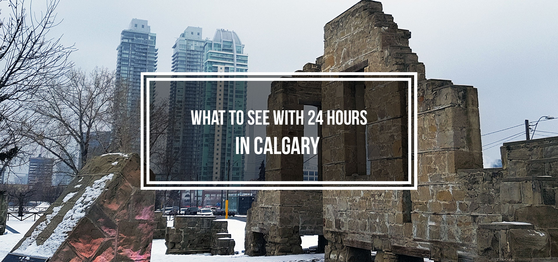 What to See With 24 Hours in Calgary · Kenton de Jong Travel